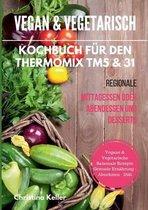 Vegan & vegetarisch. Kochbuch fur den Thermomix TM5 & 31. Regionale Mittagessen oder Abendessen und Desserts. Vegane & vegetarische saisonale Rezepte. Gesunde Ernahrung - Abnehmen - Diat