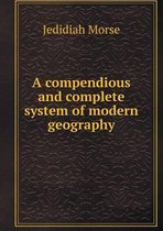 A Compendious and Complete System of Modern Geography