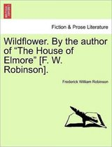 Wildflower. by the Author of The House of Elmore [F. W. Robinson]. Vol. II.