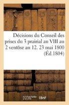 D cisions Du Conseil Des Prises Du 3 Prairial an VIII Au 2 Vent se an 12. 23 Mai 1800