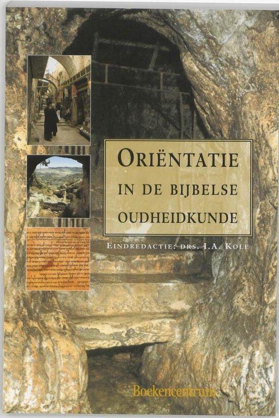Theologie in reformatorisch perspectief dl. 6 - Orientatie in de bijbelse oudheidkunde - I.A. Kole | Fthsonline.com