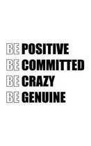 Be Positive Be Committed Be Crazy Be Genuine