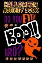Halloween Activity Book Do You Even Boo!! Bro?