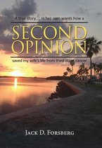 Second Opinion, a True Story... in Her Own Words How a Second Opinion Saved My Wife's Life from Third Stage Cancer