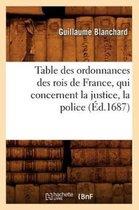 Table des ordonnances des rois de France, qui concernent la justice, la police (Ed.1687)