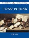 Boek cover The War in the Air - The Original Classic Edition van Wells H