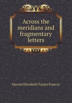 Across the Meridians and Fragmentary Letters