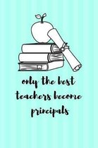 Only the Best Teachers Become Principals