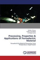 Processing, Properties & Applications of Ferroelectric Material