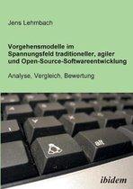 Vorgehensmodelle im Spannungsfeld traditioneller, agiler und Open-Source-Softwareentwicklung. Analyse, Vergleich, Bewertung