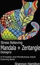 Stress Relieving Mandala+Zentangle Designs