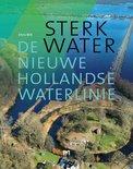 Sterk Water. De Nieuwe Hollandse Waterlinie