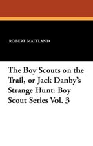 The Boy Scouts on the Trail, or Jack Danby's Strange Hunt