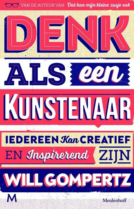 Denk als een kunstenaar - Will Gompertz  