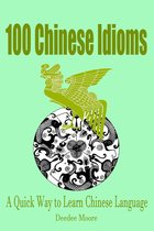 100 Chinese Idioms: A Quick Way to Learn Chinese Language