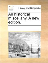 An Historical Miscellany. a New Edition.