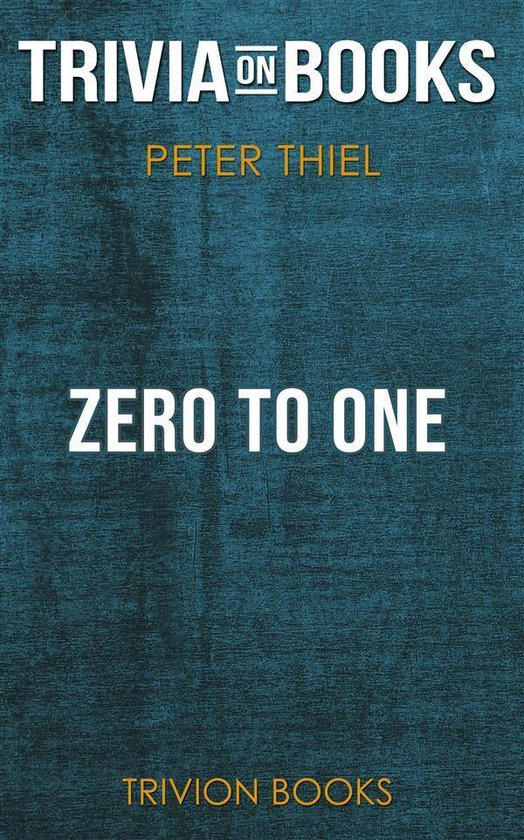 Boek cover Zero to One by Peter Thiel (Trivia-On-Books) van Trivion Books (Onbekend)