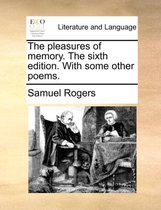 The Pleasures of Memory. the Sixth Edition. with Some Other Poems