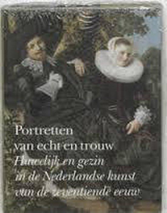 Portretten van echt en trouw - Huwelijk en gezin in de Nederlandse kunst van de zeventiende eeuw - E. de Jongh |