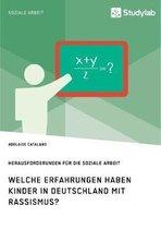 Welche Erfahrungen haben Kinder in Deutschland mit Rassismus? Herausforderungen fur die Soziale Arbeit
