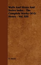 Waifs And Strays And Series Index - The Complete Works Of O. Henry - Vol. XIII