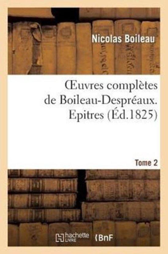 Oeuvres Compl�tes de Boileau-Despr�aux. Tome 2. Epitres