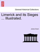 Limerick and Its Sieges ... Illustrated.