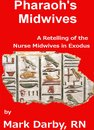 Pharaoh's Midwives A Retelling of the Nurse Midwives in Exodus