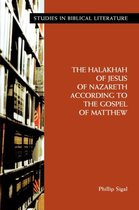 The Halakhah of Jesus of Nazareth According to the Gospel of Matthew