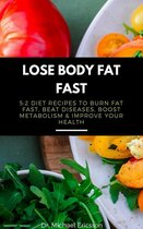 Omslag Lose Body Fat Fast: 5:2 Diet Recipes to Burn Fat Fast, Beat Diseases, Boost Metabolism & Improve Your Health