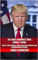Die ganze Wahrheit über Donald Trump