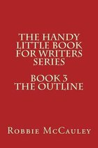 The Handy Little Book for Writers Series. Book3. the Outline