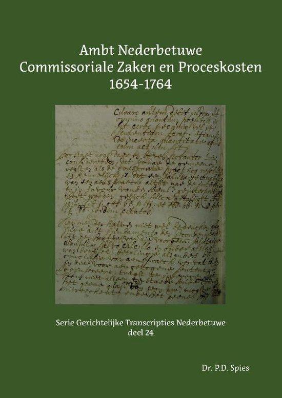 Serie Gerichtelijke Transcripties Nederbetuwe 24 - Ambt Nederbetuwe Commissoriale Zaken en Proceskosten 1654-1764 - P.D. Spies |