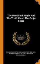 The New Black Magic and the Truth about the Ouija-Board