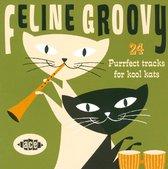 Feline Groovy: 24 Purr Purrfect Tracks For Kool Kats