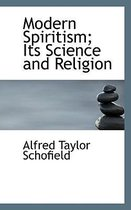 Modern Spiritism; Its Science and Religion