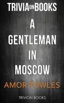 Boekomslag van 'A Gentleman in Moscow by Amor Towles (Trivia-On-Books)'