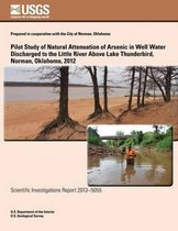 Pilot Study of Natural Attenuation of Arsenic in Well Water Discharged to the Little River Above Lake Thunderbird, Norman, Oklahoma, 2012