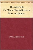 THE ASTEROIDS, OR MINOR PLANETS BETWEEN MARS AND JUPITER.