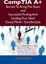 CompTIA A+ Secrets To Acing The Exam and Successful Finding And Landing Your Next CompTIA A+ Certified Job