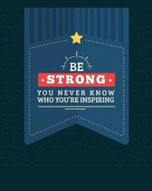 Be Strong. You Never Know Who You're Inspiring