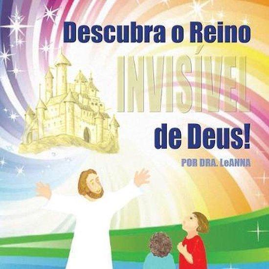 Descubra o Reino Invisivel de Deus!