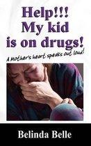Help!!! My Kid Is on Drugs!
