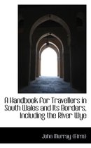 A Handbook for Travellers in South Wales and Its Borders