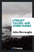 Literary Values, and Other Papers