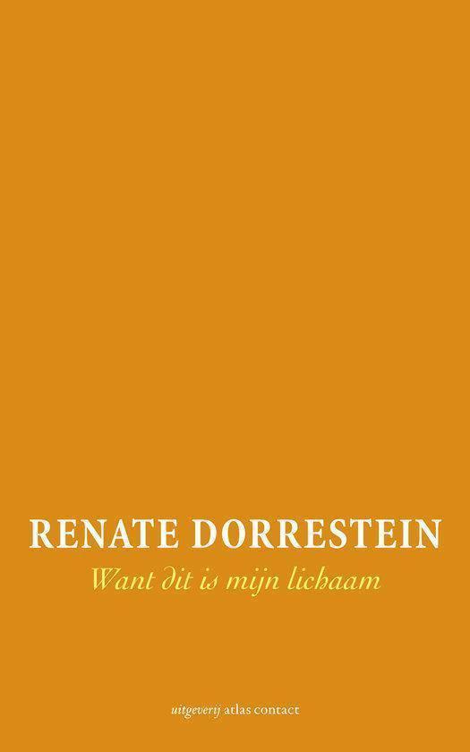 Want dit is mijn lichaam / druk Heruitgave - Renate Dorrestein  