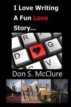 I Love Writing, a Fun Love Story...