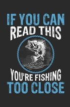 If You Can Read This Then You Are Fishing Too Close