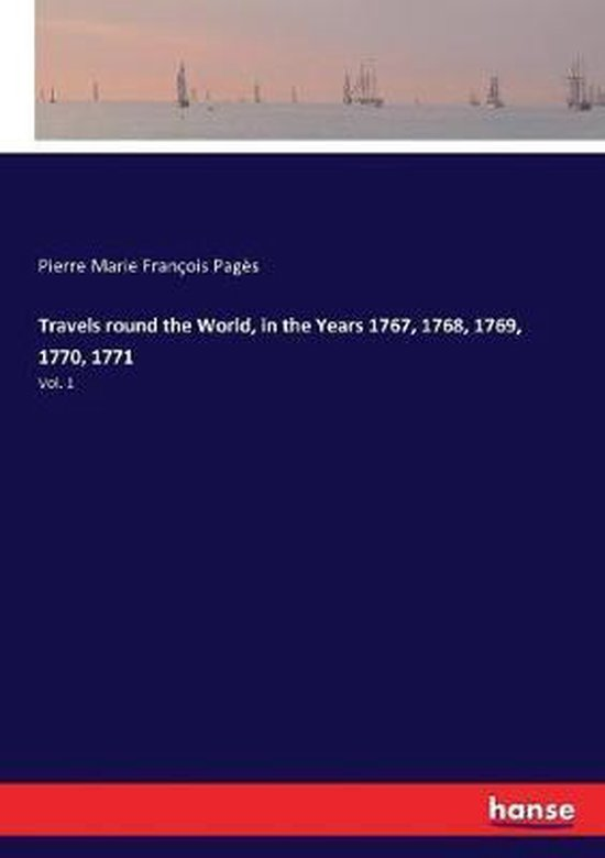 Travels round the World, in the Years 1767, 1768, 1769, 1770, 1771