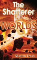 The Shatterer of Worlds